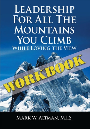 Leadership For All the Mountains You Climb - Workbook ebook by Mark W. Altman M.I.S.