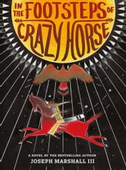 In the Footsteps of Crazy Horse ebook by Joseph Marshall III,Jim Yellowhawk