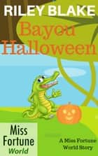 Bayou Halloween - Miss Fortune World: Bayou Cozy Romantic Thrills, #2 ebook by