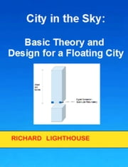 City in the Sky: Basic Theory and Design for a Floating City ebook by Richard Lighthouse
