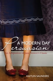 A Modern Day Persuasion ebook by Kaitlin Saunders