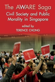 The Aware Saga - Civil Society and Public Morality in Singapore ebook by Terence Chong