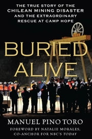 Buried Alive - The True Story of the Chilean Mining Disaster and the Extraordinary Rescue at Camp Hope ebook by Manuel Pino Toro,Natalie Morales