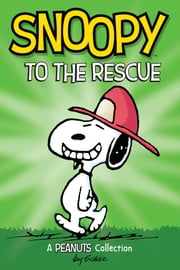 Snoopy to the Rescue (PEANUTS AMP! Series Book 8) - A Peanuts Collection ebook by Charles M. Schulz