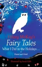 What I Did in the Holidays. . . - A Hansel and Gretel Retelling by Hilary McKay ebook by Hilary McKay, Sarah Gibb
