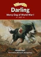 Darling, Mercy Dog of World War I ebook by Alison Hart, Michael G. Montgomery