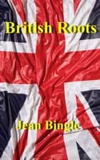British Roots ebook by Jean Bingle