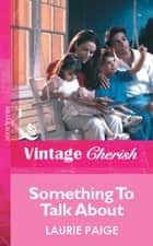 Something To Talk About (Mills & Boon Vintage Cherish) ebook by Laurie Paige