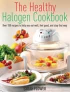 The Healthy Halogen Cookbook - Over 150 recipes to help you eat well, feel good – and stay that way ebook by