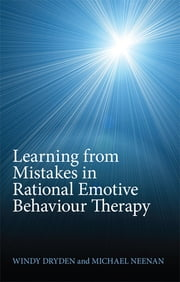 Learning from Mistakes in Rational Emotive Behaviour Therapy ebook by Windy Dryden,Michael Neenan