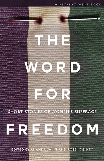 The Word For Freedom - Stories celebrating women's suffrage ebook by Angela Clarke