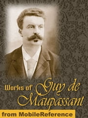 Works Of Guy De Maupassant: (200+ Works) Includes Strong As Death, Pierre And Jean, Une Vie And More (Mobi Collected Works) ebook by Guy de Maupassant