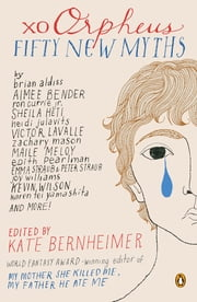 xo Orpheus - Fifty New Myths ebook by Kate Bernheimer