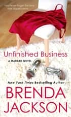 Unfinished Business - A Madaris Novel ebook by Brenda Jackson