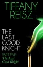 The Last Good Knight Part V: The Last Good Night (Mills & Boon Spice) (The Original Sinners: The Red Years - short story) ebook by Tiffany Reisz