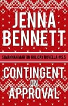 Contingent on Approval - Savannah Martin Christmas Novella #5.5 ebook by Jenna Bennett