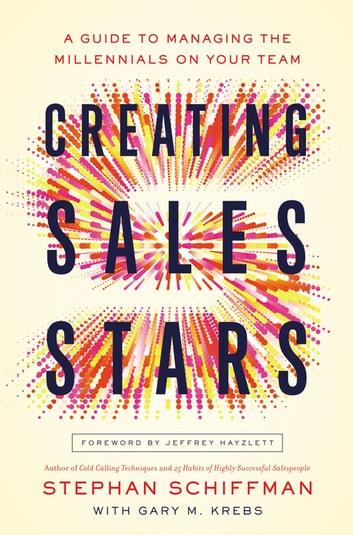 Creating Sales Stars - A Guide to Managing the Millennials on Your Team ebook by Stephan Schiffman