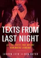 Texts From Last Night - All the Texts No One Remembers Sending ebook by Lauren Leto, Ben Bator