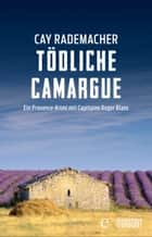 Tödliche Camargue ebook by Cay Rademacher