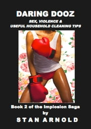 Daring Dooz: Sex, Violence & Useful Household Cleaning Tips ebook by Stan Arnold