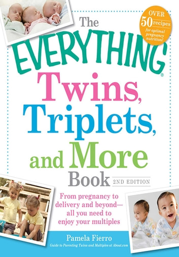 The Everything Twins, Triplets, and More Book - From pregnancy to delivery and beyond--all you need to enjoy your multiples ebook by Pamela Fierro