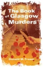 Book of Glasgow Murders ebook by Donald  M. Fraser