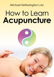 How to Learn Acupuncture ebook by Michael Hetherington
