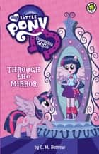 Equestria Girls: Through the Mirror ebook by G M Berrow, My Little Pony