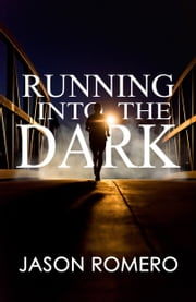 Running into the Dark - a blind man's record-setting run across America ebook by Jason Romero