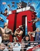 The WWE Book of Top 10s ebook by Chris Jericho, Dean Miller