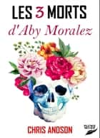 Les 3 mors d'Aby Moralez eBook by Chris Andson