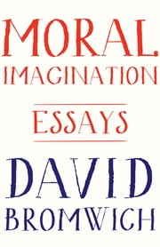 Moral Imagination - Essays ebook by David Bromwich