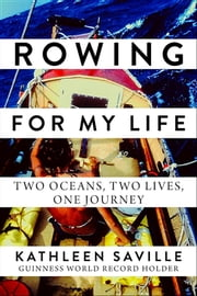 Rowing for My Life - Two Oceans, Two Lives, One Journey ebook by Kathleen Saville