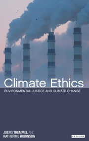 Climate Ethics - Environmental Justice and Climate Change ebook by Joerg Tremmel,Katherine Robinson