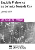 Liquidity Preference as Behavior Towards Risk de James Tobin - Les Fiches de lecture d'Universalis ebook by Encyclopaedia Universalis