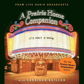 It's Only a Show - A Prairie Home Companion audiobook by Garrison Keillor