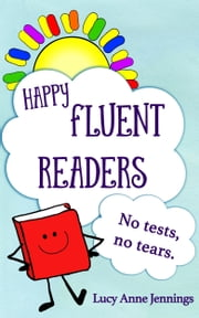 Happy Fluent Readers - No tests, no tears. ebook by Lucy Jennings