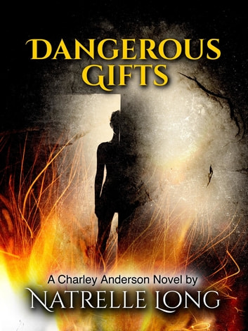 Dangerous Gifts - A Charley Anderson Novel ebook by Natrelle Long