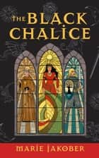 The Black Chalice ebook by Marie Jakober