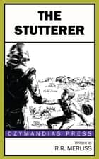 The Stutterer ebook by R.R. Merliss