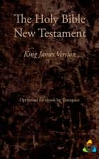 New Testament, King James Version (1769) - Adapted for ebook by Theospace ebook by Theospace, James I