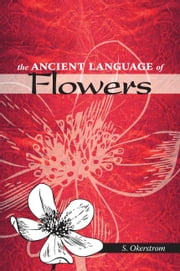The Ancient Language of Flowers ebook by Okerstrom,S.