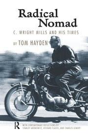 Radical Nomad - C. Wright Mills and His Times ebook by Tom Hayden