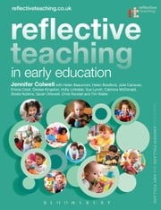 Reflective Teaching in Early Education ebook by Jennifer Colwell,Helen Beaumont,Helen Bradford,Emma Cook,Denise Kingston,Holly Linklater,Sue Lynch,Catriona McDonald,Sheila Nutkins,Canavan
