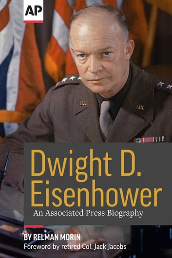 Dwight D. Eisenhower - An Associated Press Biography eBook by The Associated Press,Relman Morin