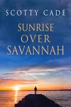 Sunrise Over Savannah ebook by Scotty Cade