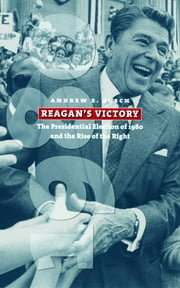 Reagan's Victory - The Presidential Election of 1980 and the Rise of the Right ebook by Andrew E. Busch