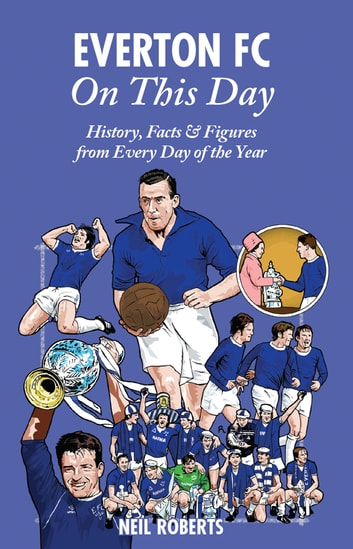 Everton FC On This Day - History, Facts & Figures from Every Day of the Year ebook by Neil Roberts