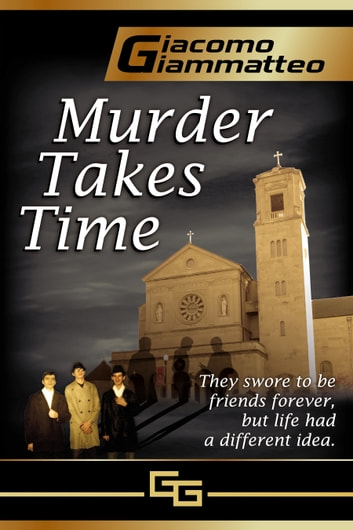 MURDER TAKES TIME - Book One ebook by Giacomo Giammatteo