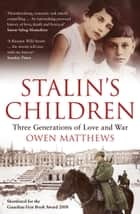 Stalin's Children - Three Generations of Love and War ebook by Owen Matthews